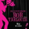 Les aventures de Bob Tarlouze. Tome 2. Mise en scène